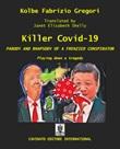Killer Covid-19. Parodia e rap-sodia di un delirante complottista. La sdrammatizzazione di un dramma Ebook di Kolbe,Kolbe