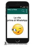 La vita prima di WhatsApp Ebook di  Nelly La Rosa, Nelly La Rosa