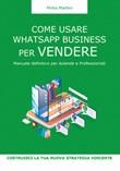 Come usare WhatsApp Business per vendere. Manuale definitivo per aziende e professionisti Libro di  Mirko Martini