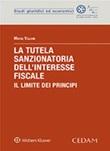 La tutela sanzionatoria dell'interesse fiscale. Il limite dei principi Ebook di  Maria Villani