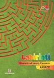 Labirinti. Ragazzi. Itinerario nel tempo di vacanza Libro di