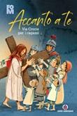 Accanto a Te. Via Crucis per i ragazzi Libro di  Gianluca Bernardini, Luigi Pisoni