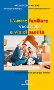 L'amore familiare vocazione e via di santità. Itinerario spirituale per gruppi familiari Libro di