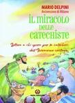 Il miracolo delle catechiste. Lettera a chi opera per la catechesi dell'Iniziazione cristiana Libro di  Mario Delpini