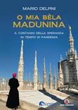 O mia bèla Madunina. Il coraggio della speranza in tempo di pandemia Libro di  Mario Delpini