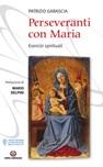Perseveranti con Maria. Esercizi spirituali