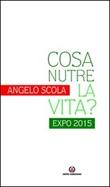 Cosa nutre la vita? Expo 2015 Libro di  Angelo Scola