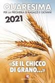 Quaresima 2021. «Se il chicco di grano...» Libro di