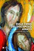 Sulle orme del discepolo amato. Un cammino spirituale attraverso l'arte Ebook di  Antonio Genziani