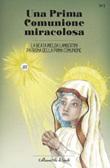 Una Prima Comunione miracolosa. La Beata Imelda Lambertini patrona della Prima Comunione Libro di
