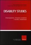 Disability studies. Emancipazione, inclusione scolastica e sociale, cittadinanza Libro di