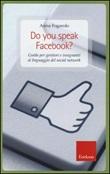 Do you speak Facebook? Guida per genitori e insegnanti al linguaggio del social network Libro di  Anna Fogarolo