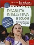 Disabilità intellettiva a scuola. Strategie efficaci per gli insegnanti Libro di