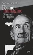 Fermo immagine. 50 racconti di 100 parole Libro di  Stefano Lucarelli