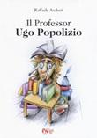 Il professor Ugo Popolizio Libro di  Raffaele Ascheri