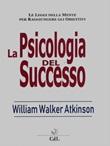 Psicologia del successo Ebook di  William W. Atkinson