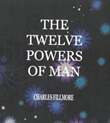 The twelve powers of man Ebook di  Charles Fillmore