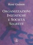 Organizzazioni iniziatiche e società segrete Ebook di  René Guénon