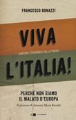 Viva l'Italia! Contro l'economia della paura. Perché non siamo il malato d'Europa Libro di  Francesco Bonazzi