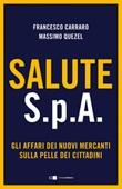 Salute S.p.A. Gli affari dei nuovi mercanti sulla pelle dei cittadini Ebook di  Francesco Carraro, Massimo Quezel