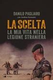 La scelta. La mia vita nella legione straniera Ebook di  Danilo Pagliaro, Andrea Sceresini