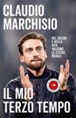 Il mio terzo tempo. Nel calcio e nella vita valgono le stesse regole Ebook di  Claudio Marchisio