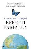 Effetti farfalla. 5 scelte di felicità per salvare il pianeta Ebook di  Grammenos Mastrojeni