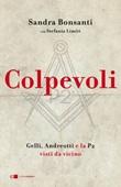 Colpevoli. Gelli, Andreotti e la P2 visti da vicino Ebook di  Sandra Bonsanti, Stefania Limiti