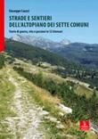 Strade e sentieri dell'Altopiano dei Sette Comuni. Storie di guerra, vita e passioni in 52 itinerari Libro di  Giuseppe Cauzzi