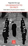 Un sessantotto da preti. Dalla fabbrica di preti ai preti in fabbrica Libro di  Reginaldo Dal Lago