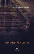 Amore malato Ebook di  Flavia Maria Macca, Flavia Maria Macca, Flavia Maria Macca