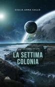 La settima colonia Ebook di  Giulia Anna Gallo, Giulia Anna Gallo, Giulia Anna Gallo