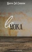 Le Moka Libro di  Marco Del Comune