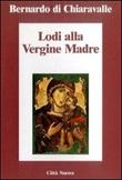 Lodi alla Vergine madre Libro di Bernardo di Chiaravalle (san)