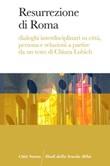 Resurrezione di Roma. Dialoghi interdisciplinari su città, persona e relazioni a partire da un testo di Chiara Lubich Ebook di