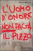 L'uomo d'onore non paga il pizzo Libro di  Roberto Mazzarella