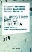 Il destino della libertà. Quale società dopo la crisi economica? Libro di  Zygmunt Bauman, Chiara Giaccardi, Mauro Magatti