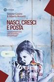 Nasci, cresci e posta. I social network sono pieni di bambini: chi li protegge? Libro di  Simone Cosimi, Alberto Rossetti
