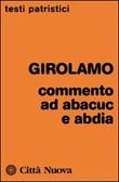 Commenti ad Abacuc e Abadia Libro di Girolamo (san)
