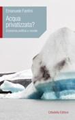 Acqua privatizzata? Economia politica e morale Libro di  Emanuele Fantini