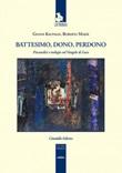 Battesimo, dono e perdono. Psicanalisi e teologia sul Vangelo di Luca Libro di  Gianni Kaufman, Roberto Maier