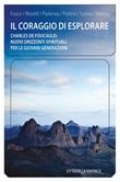 Il coraggio di esplorare. Charles de Foucauld: nuovi orizzonti spirituali per le giovani generazioni Libro di