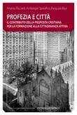 Profezia e città. Il contributo della proposta cristiana per la formazione alla cittadinanza attiva Libro di  Pasquale Bua, Andrea Riccardi, Ambrogio Spreafico