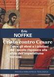 Cristo contro Cesare. Come gli ebrei e i cristiani del I secolo risposero alla sfida dell'imperialismo romano Libro di  Eric Noffke
