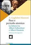 Pace e pericolo atomico. Le lettere tra Albert Schweitzer e Albert Einstein