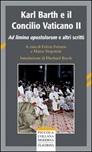 Karl Barth e il Concilio Vaticano II. Ad limina apostolorum e altri scritti