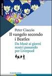 Il vangelo secondo i Beatles. Da Mosè ai giorni nostri passando per Liverpool