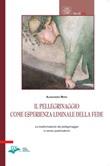 Il pellegrinaggio come esperienza liminale della fede. La trasformazione del pellegrinaggio in senso postmoderno Libro di  Alessandro Moro