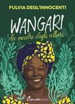 Wangari la madre degli alberi Ebook di  Fulvia Degl'Innocenti, Fulvia Degl'Innocenti