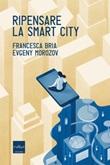 Ripensare la smart city Ebook di  Francesca Bria, Evgeny Morozov